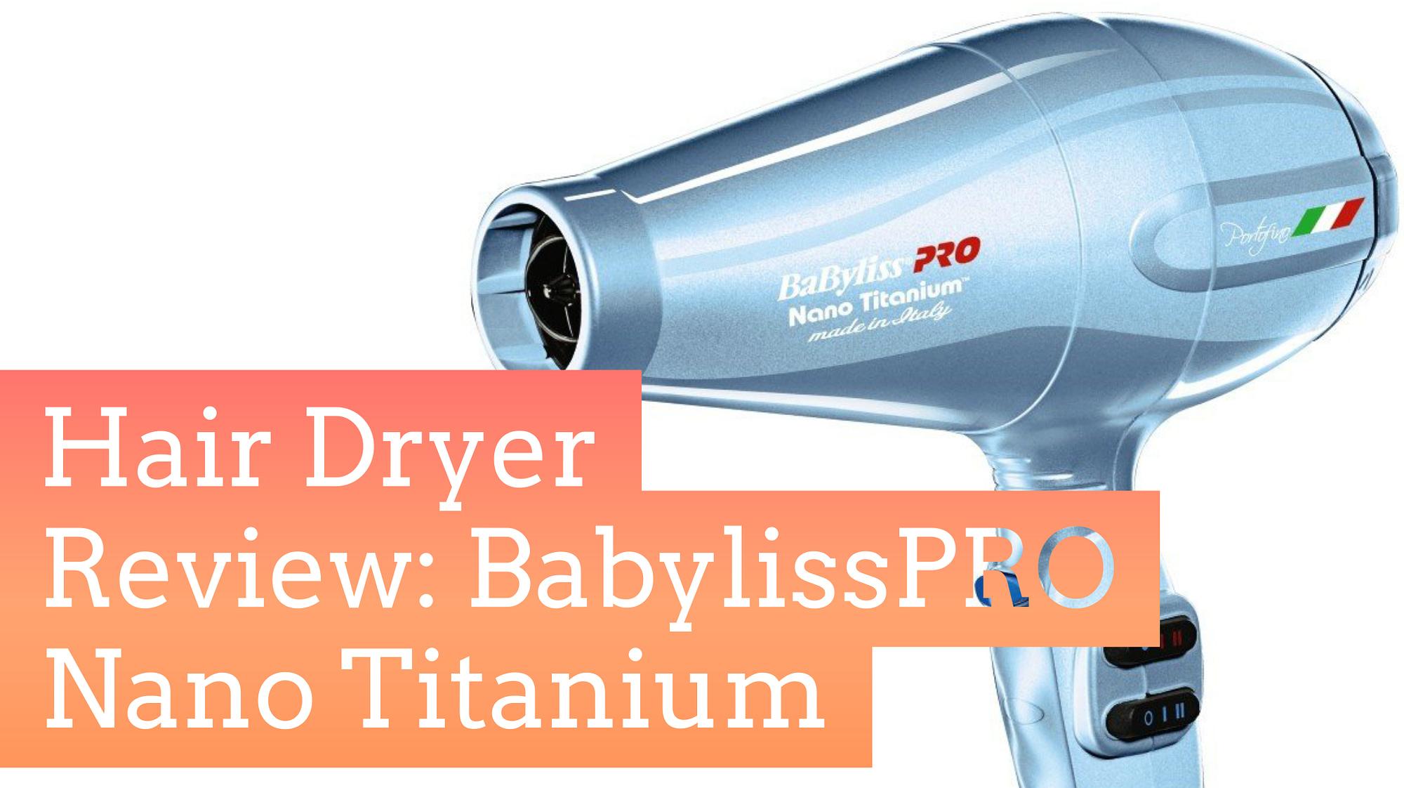 BabylissPro Nano Titanum Hair Dryer Review
